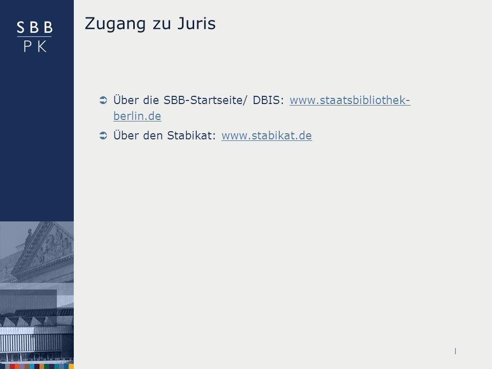 | Zugang zu Juris Über die SBB-Startseite/ DBIS: www.staatsbibliothek- berlin.dewww.staatsbibliothek- berlin.de Über den Stabikat: www.stabikat.dewww.