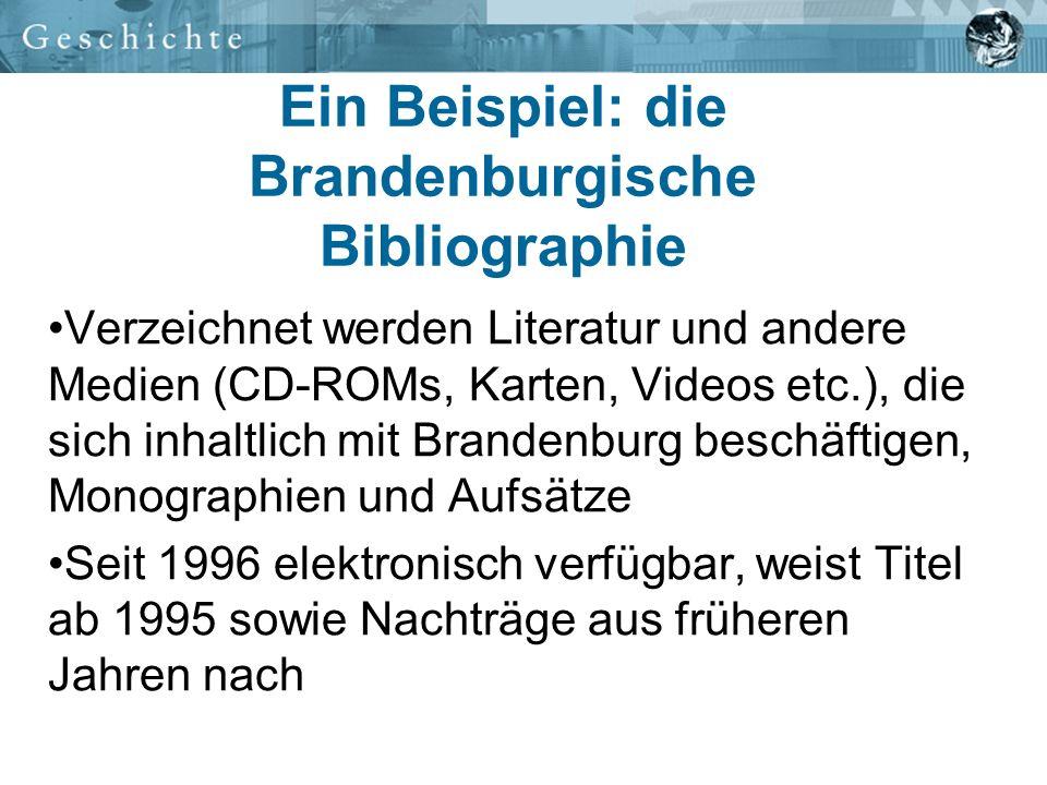 Ein Beispiel: die Brandenburgische Bibliographie Verzeichnet werden Literatur und andere Medien (CD-ROMs, Karten, Videos etc.), die sich inhaltlich mi