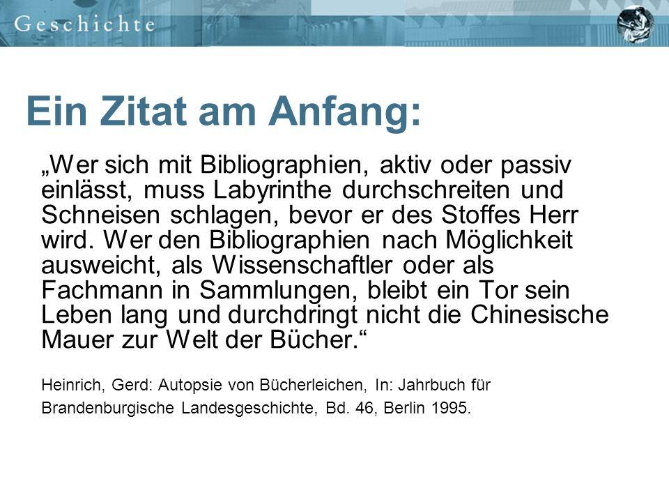 Definitionen: Eine Bibliographie ist ein bestandsunabhängiges Verzeichnis von Publikationen Sie verzeichnet auch unselbständig erschienene Veröffentlichungen wie z.B.