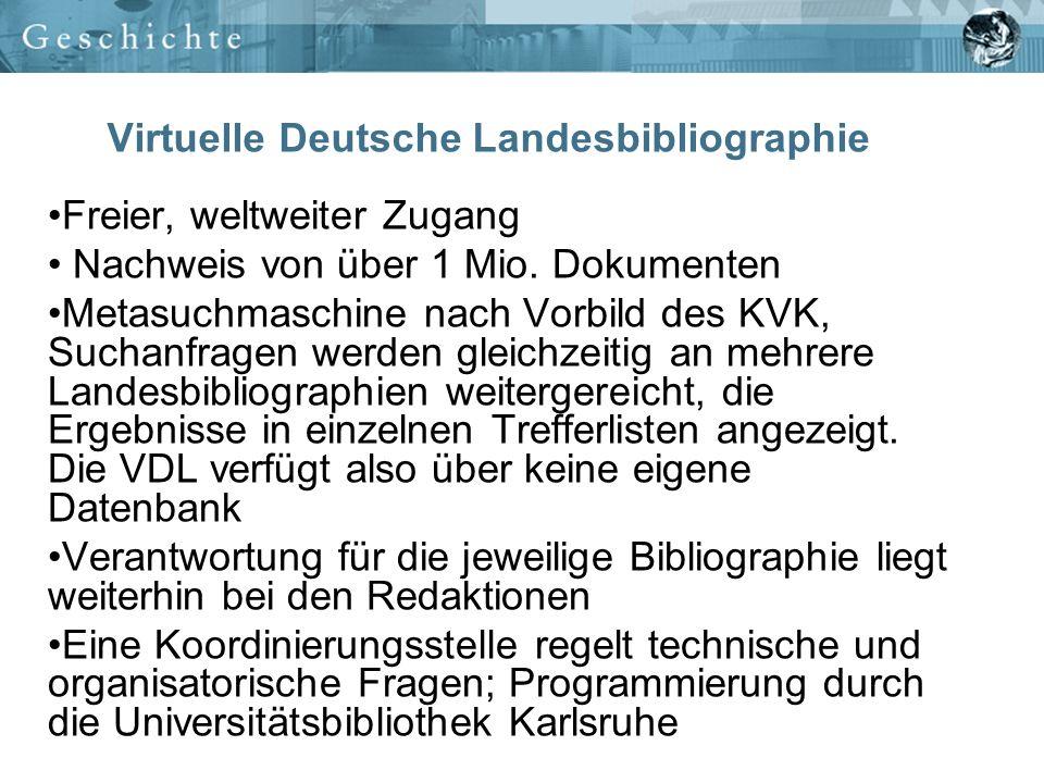 Virtuelle Deutsche Landesbibliographie Verschiedene Zugangsmöglichkeiten im Netz der SBB: StaBiKat DBIS (Schnellsuche: VDL) An den Internetarbeitsplätzen unter: www.landesbibliographie.de