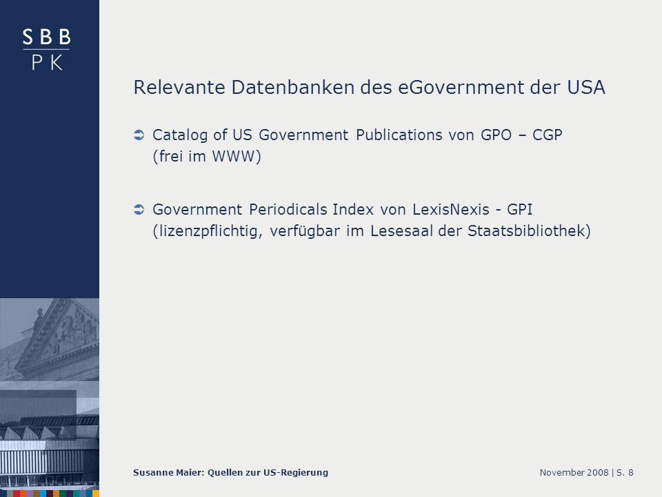 November 2008 |Susanne Maier: Quellen zur US-RegierungS. 8 Relevante Datenbanken des eGovernment der USA Catalog of US Government Publications von GPO