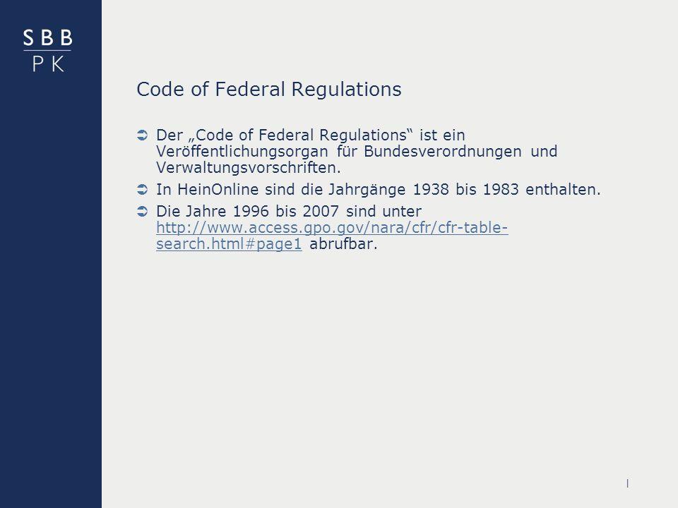 | Code of Federal Regulations Der Code of Federal Regulations ist ein Veröffentlichungsorgan für Bundesverordnungen und Verwaltungsvorschriften.