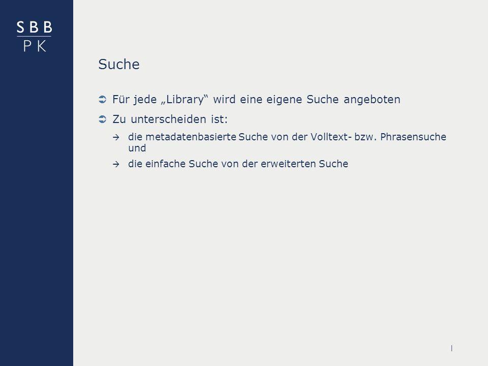 | Suche Für jede Library wird eine eigene Suche angeboten Zu unterscheiden ist: die metadatenbasierte Suche von der Volltext- bzw.