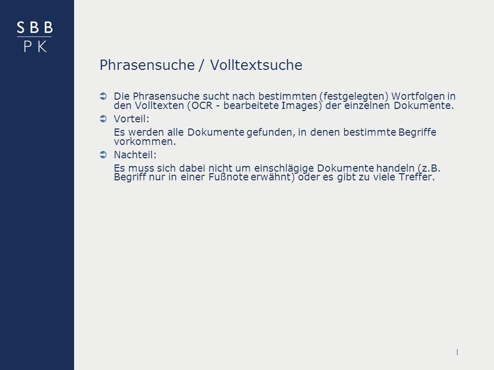 | Phrasensuche / Volltextsuche Die Phrasensuche sucht nach bestimmten (festgelegten) Wortfolgen in den Volltexten (OCR - bearbeitete Images) der einzelnen Dokumente.
