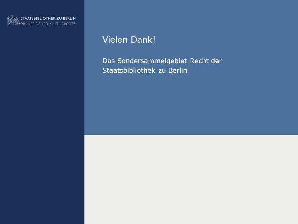 Vielen Dank! Das Sondersammelgebiet Recht der Staatsbibliothek zu Berlin