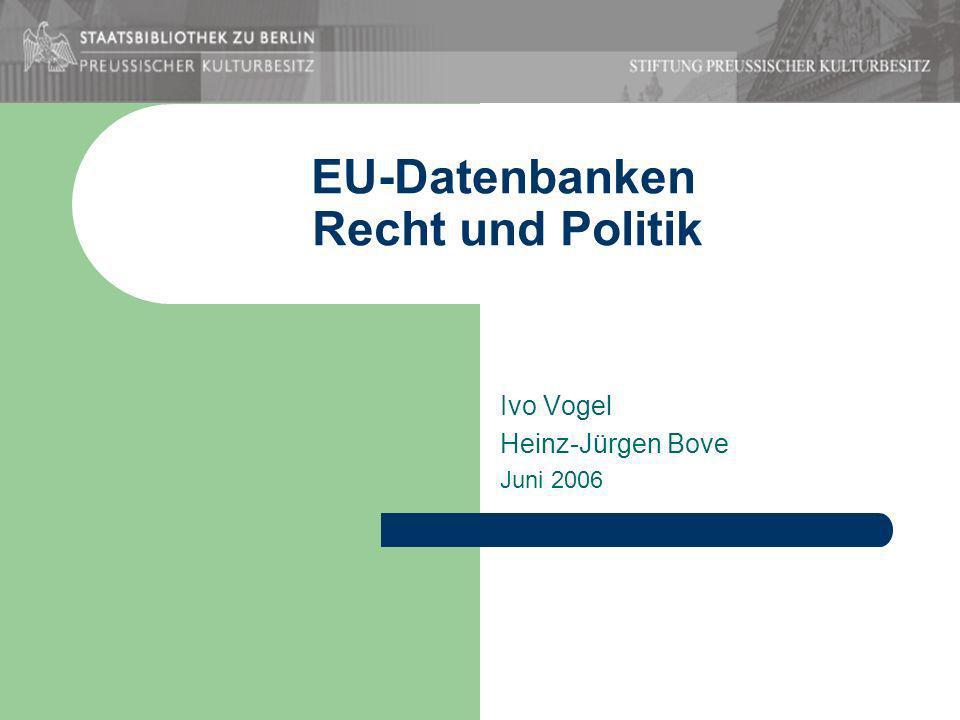 EU-Datenbanken Recht und Politik Ivo Vogel Heinz-Jürgen Bove Juni 2006