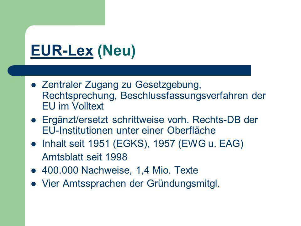 EUR-LexEUR-Lex (Neu) Zentraler Zugang zu Gesetzgebung, Rechtsprechung, Beschlussfassungsverfahren der EU im Volltext Ergänzt/ersetzt schrittweise vorh.