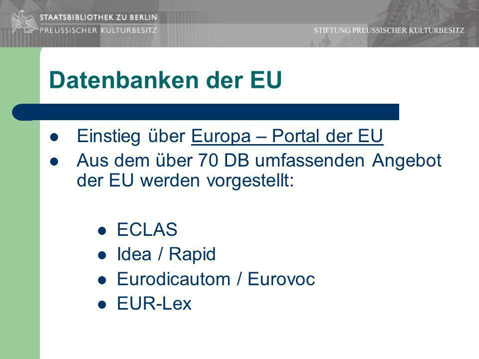 Datenbanken der EU Einstieg über Europa – Portal der EUEuropa – Portal der EU Aus dem über 70 DB umfassenden Angebot der EU werden vorgestellt: ECLAS Idea / Rapid Eurodicautom / Eurovoc EUR-Lex