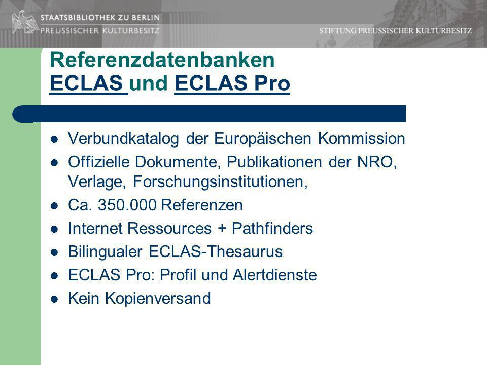 Referenzdatenbanken ECLAS und ECLAS Pro ECLAS ECLAS Pro Verbundkatalog der Europäischen Kommission Offizielle Dokumente, Publikationen der NRO, Verlage, Forschungsinstitutionen, Ca.