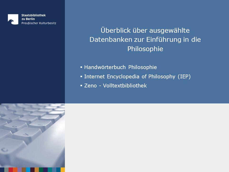 Überblick über ausgewählte Datenbanken zur Einführung in die Philosophie Handwörterbuch Philosophie Internet Encyclopedia of Philosophy (IEP) Zeno - V