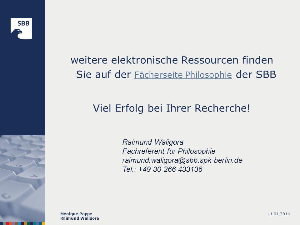 11.01.2014Monique Poppe Raimund Waligora weitere elektronische Ressourcen finden Sie auf der Fächerseite Philosophie der SBB Fächerseite Philosophie Viel Erfolg bei Ihrer Recherche.