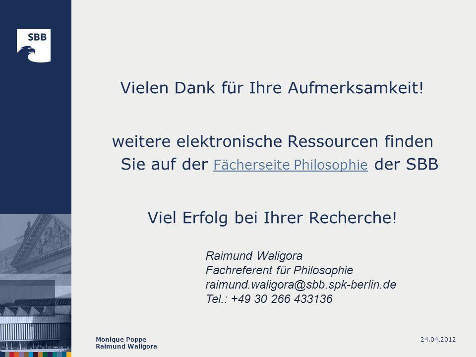 24.04.2012Monique Poppe Raimund Waligora Vielen Dank für Ihre Aufmerksamkeit! weitere elektronische Ressourcen finden Sie auf der Fächerseite Philosop