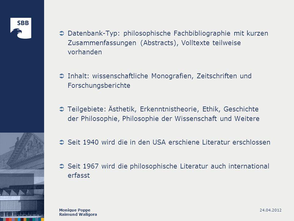 24.04.2012Monique Poppe Raimund Waligora Datenbank-Typ: philosophische Fachbibliographie mit kurzen Zusammenfassungen (Abstracts), Volltexte teilweise