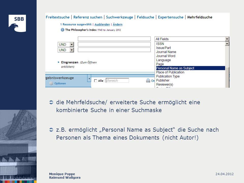 24.04.2012Monique Poppe Raimund Waligora die Mehrfeldsuche/ erweiterte Suche ermöglicht eine kombinierte Suche in einer Suchmaske z.B. ermöglicht Pers