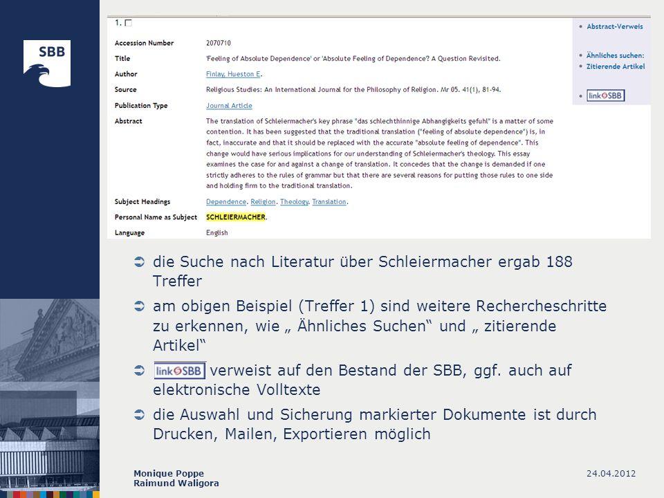 24.04.2012Monique Poppe Raimund Waligora die Suche nach Literatur über Schleiermacher ergab 188 Treffer am obigen Beispiel (Treffer 1) sind weitere Re