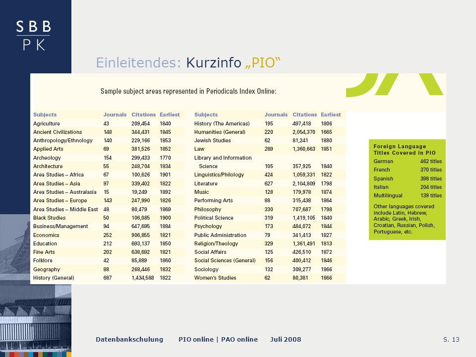 Datenbankschulung PIO online | PAO online Juli 2008S. 13 Einleitendes: Kurzinfo PIO