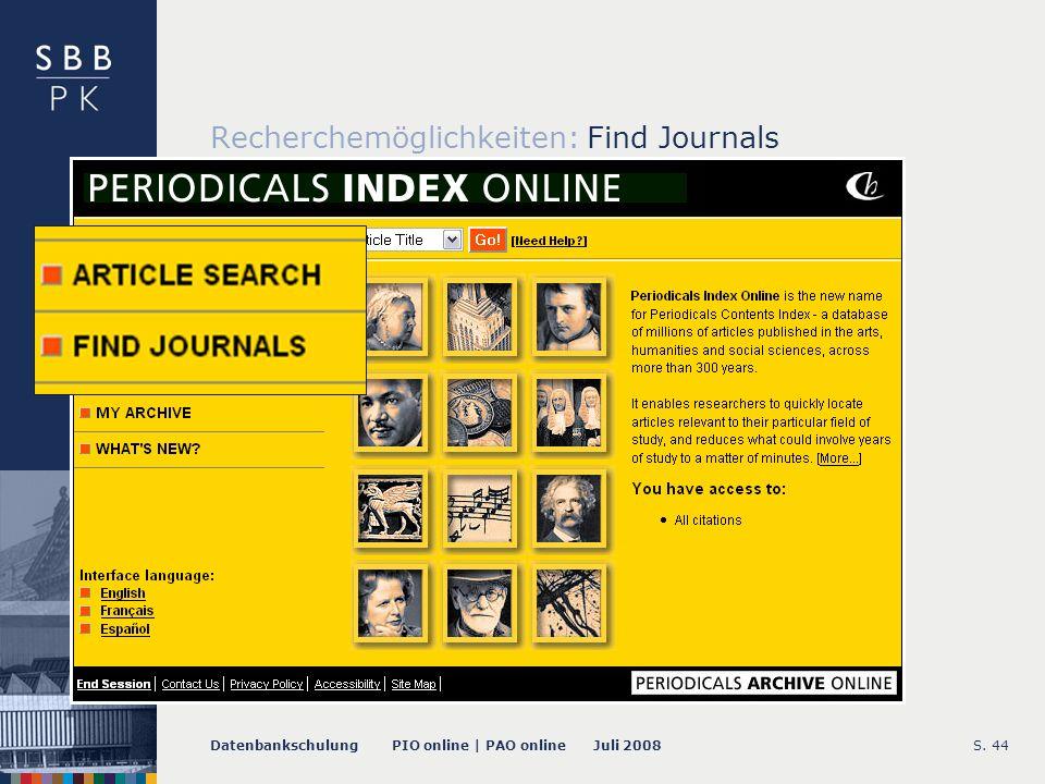 Datenbankschulung PIO online | PAO online Juli 2008S. 44 Recherchemöglichkeiten: Find Journals