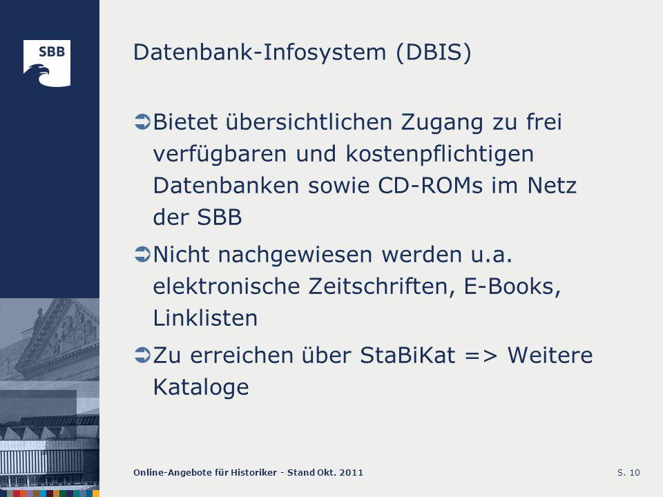 Online-Angebote für Historiker - Stand Okt. 2011S. 10 Datenbank-Infosystem (DBIS) Bietet übersichtlichen Zugang zu frei verfügbaren und kostenpflichti