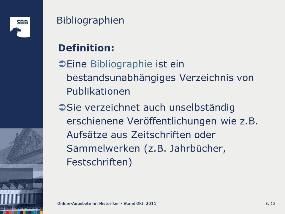 Online-Angebote für Historiker - Stand Okt. 2011S. 13 Bibliographien Definition: Eine Bibliographie ist ein bestandsunabhängiges Verzeichnis von Publi