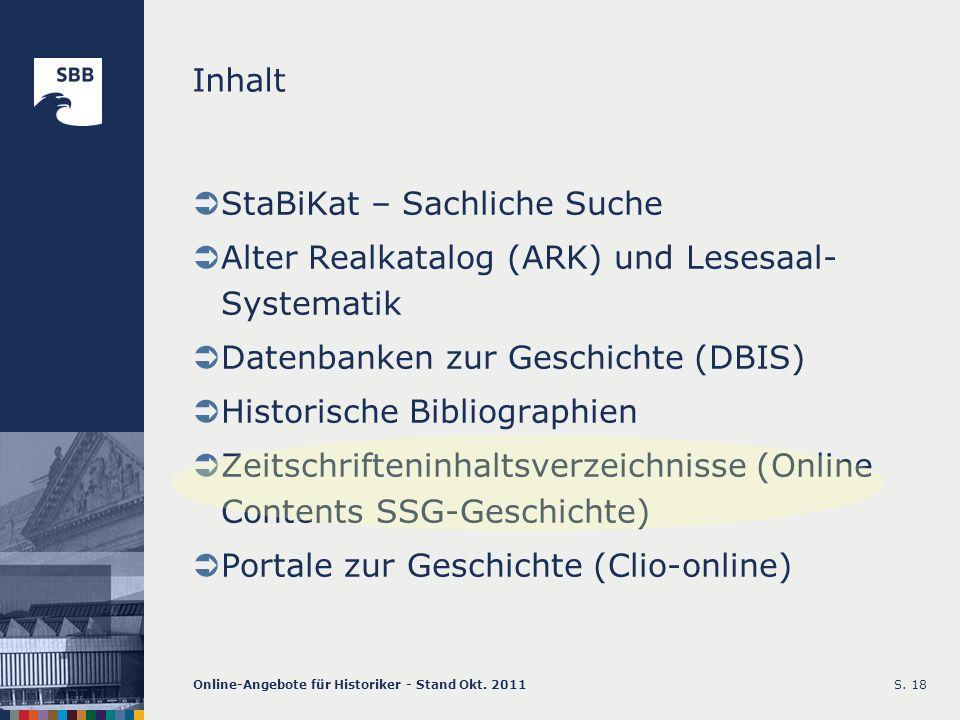 Online-Angebote für Historiker - Stand Okt. 2011S. 18 Inhalt StaBiKat – Sachliche Suche Alter Realkatalog (ARK) und Lesesaal- Systematik Datenbanken z