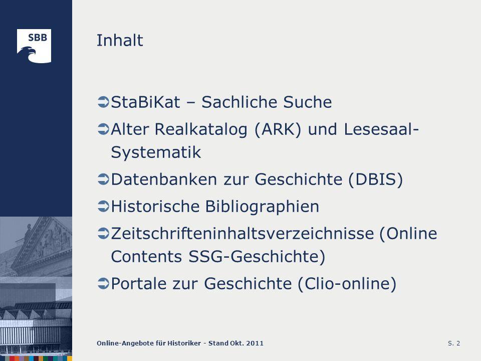 Online-Angebote für Historiker - Stand Okt. 2011S. 2 Inhalt StaBiKat – Sachliche Suche Alter Realkatalog (ARK) und Lesesaal- Systematik Datenbanken zu