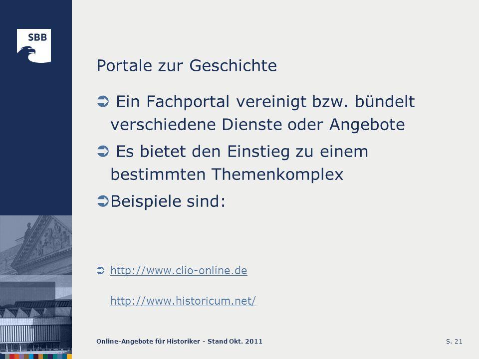 Online-Angebote für Historiker - Stand Okt. 2011S. 21 Portale zur Geschichte Ein Fachportal vereinigt bzw. bündelt verschiedene Dienste oder Angebote