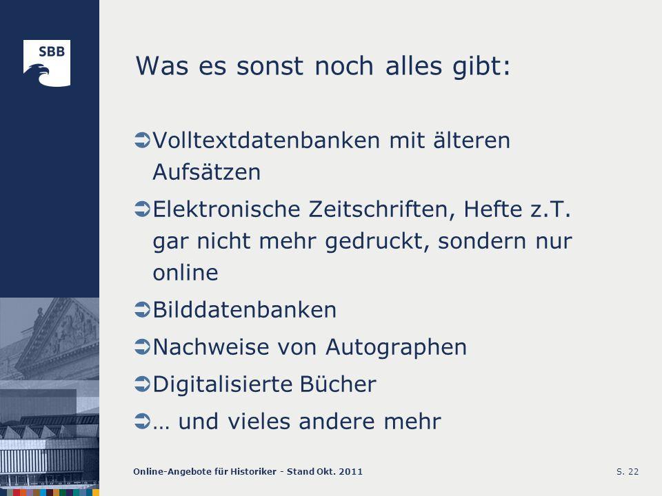 Online-Angebote für Historiker - Stand Okt. 2011S. 22 Was es sonst noch alles gibt: Volltextdatenbanken mit älteren Aufsätzen Elektronische Zeitschrif