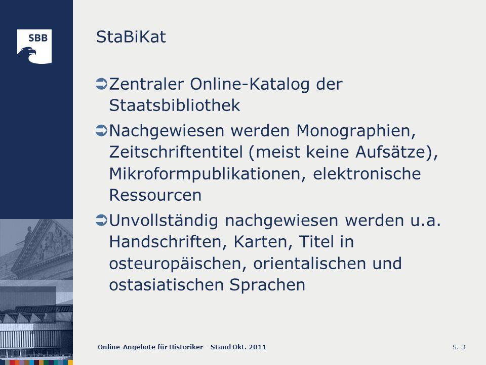 Online-Angebote für Historiker - Stand Okt. 2011S. 3 StaBiKat Zentraler Online-Katalog der Staatsbibliothek Nachgewiesen werden Monographien, Zeitschr