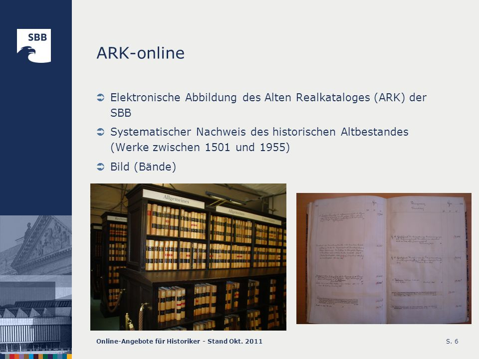 Online-Angebote für Historiker - Stand Okt. 2011S. 6 ARK-online Elektronische Abbildung des Alten Realkataloges (ARK) der SBB Systematischer Nachweis