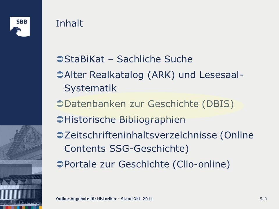 Online-Angebote für Historiker - Stand Okt. 2011S. 9 Inhalt StaBiKat – Sachliche Suche Alter Realkatalog (ARK) und Lesesaal- Systematik Datenbanken zu