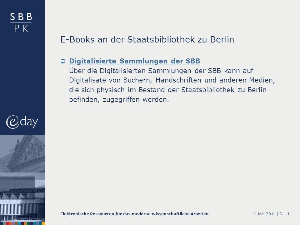 4. Mai 2011 |Elektronische Ressourcen für das moderne wissenschaftliche ArbeitenS. 11 E-Books an der Staatsbibliothek zu Berlin Digitalisierte Sammlun