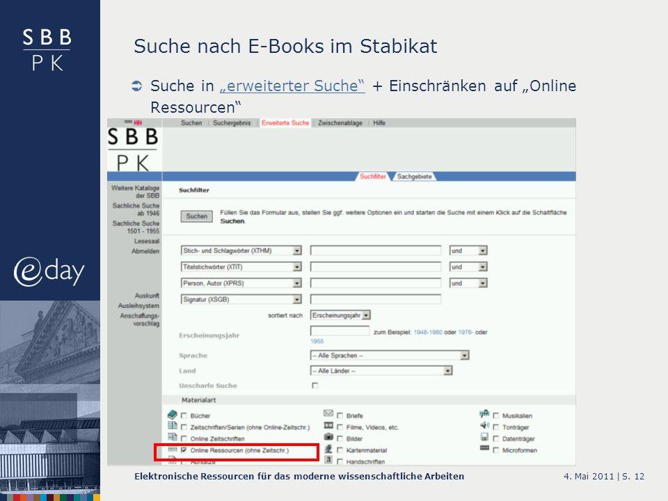 4. Mai 2011 |Elektronische Ressourcen für das moderne wissenschaftliche ArbeitenS. 12 Suche nach E-Books im Stabikat Suche in erweiterter Suche + Eins