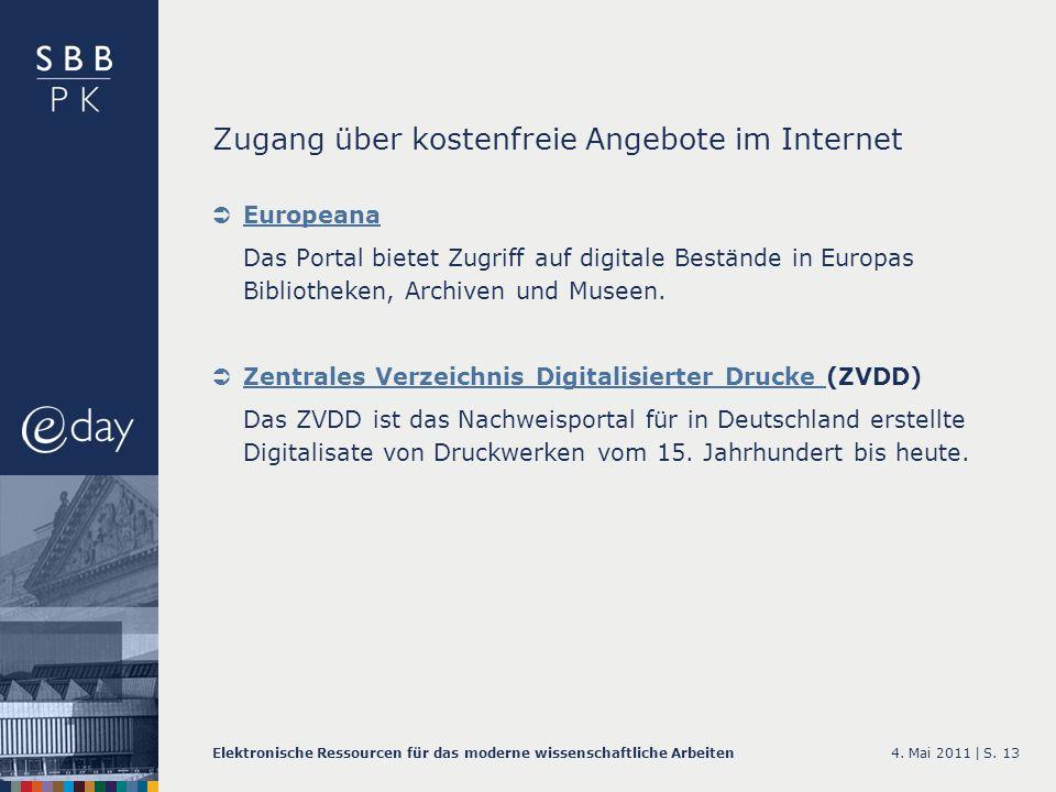 4. Mai 2011 |Elektronische Ressourcen für das moderne wissenschaftliche ArbeitenS. 13 Zugang über kostenfreie Angebote im Internet Europeana Das Porta