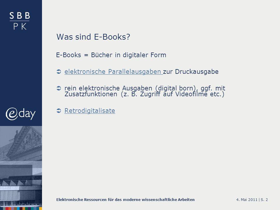 4. Mai 2011 |Elektronische Ressourcen für das moderne wissenschaftliche ArbeitenS. 2 Was sind E-Books? E-Books = Bücher in digitaler Form elektronisch