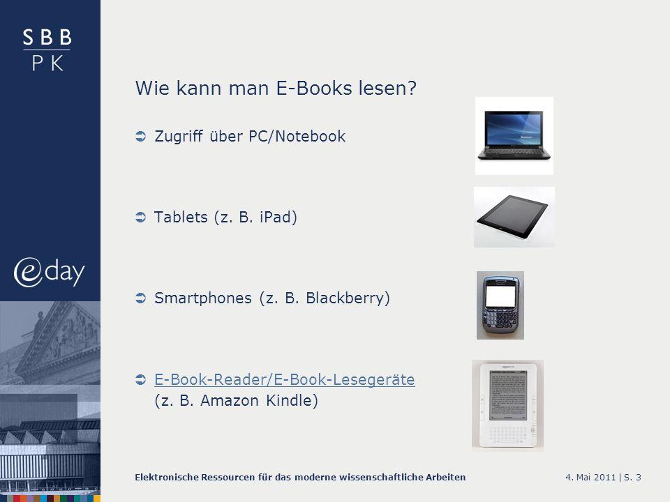 4. Mai 2011 |Elektronische Ressourcen für das moderne wissenschaftliche ArbeitenS. 3 Wie kann man E-Books lesen? Zugriff über PC/Notebook Tablets (z.