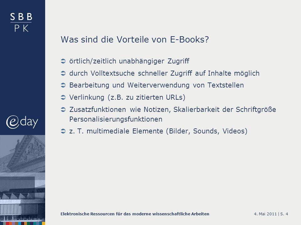 4. Mai 2011 |Elektronische Ressourcen für das moderne wissenschaftliche ArbeitenS. 4 Was sind die Vorteile von E-Books? örtlich/zeitlich unabhängiger