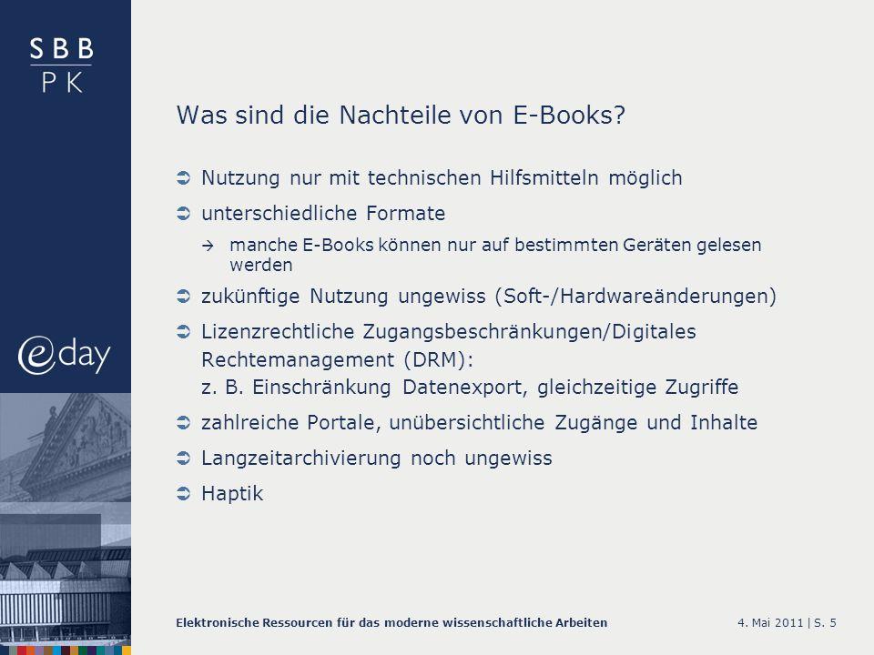 4. Mai 2011 |Elektronische Ressourcen für das moderne wissenschaftliche ArbeitenS. 5 Was sind die Nachteile von E-Books? Nutzung nur mit technischen H