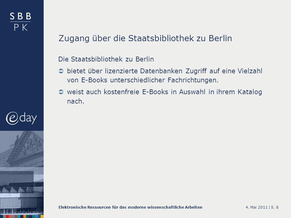 4. Mai 2011 |Elektronische Ressourcen für das moderne wissenschaftliche ArbeitenS. 8 Zugang über die Staatsbibliothek zu Berlin Die Staatsbibliothek z