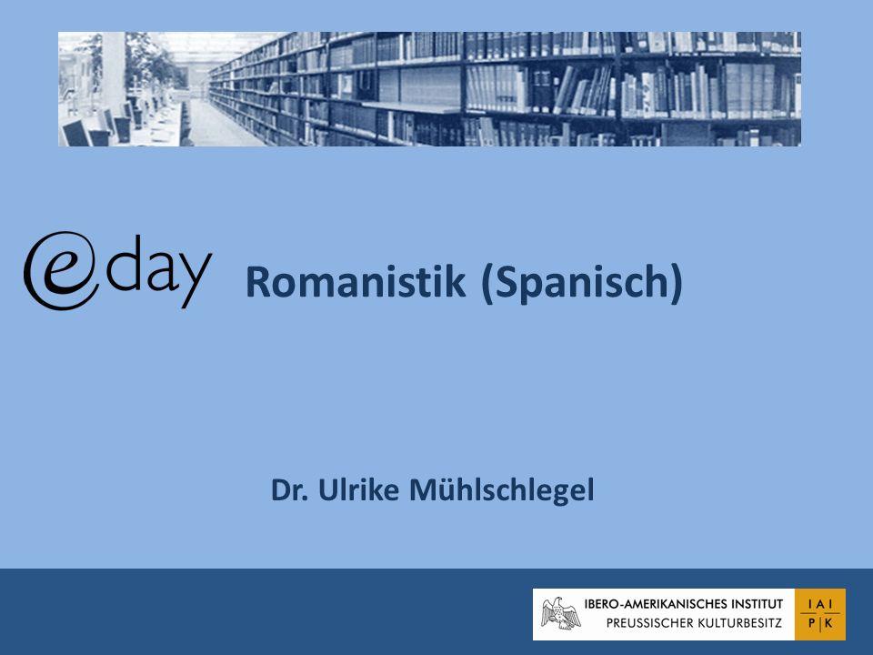 Romanistik (Spanisch) Dr. Ulrike Mühlschlegel