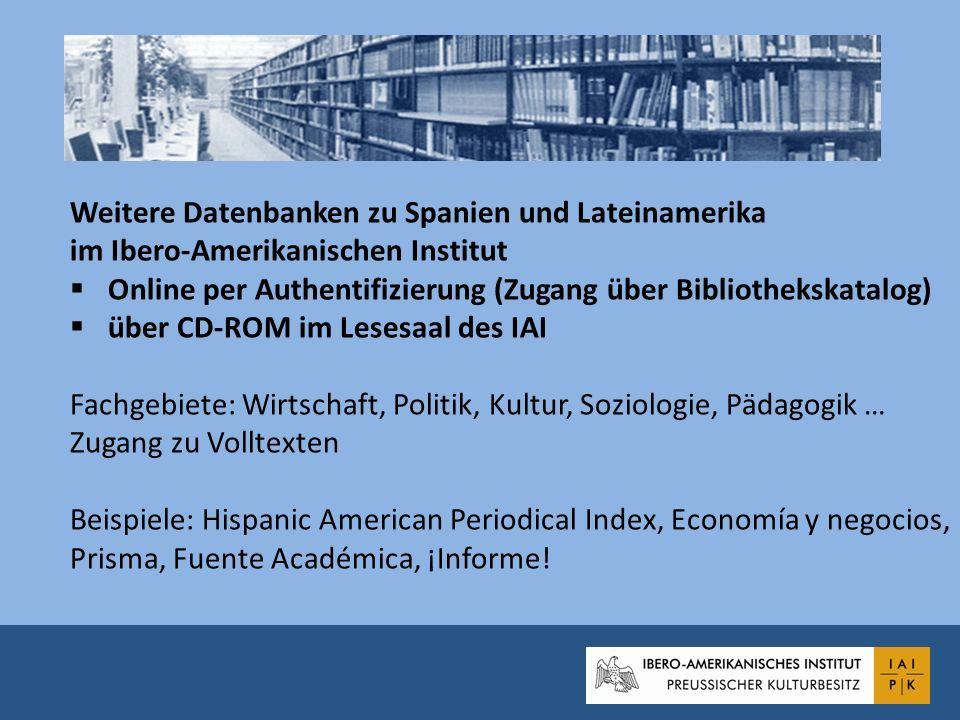 Weitere Datenbanken zu Spanien und Lateinamerika im Ibero-Amerikanischen Institut Online per Authentifizierung (Zugang über Bibliothekskatalog) über C