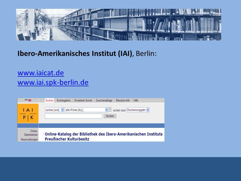 Ibero-Amerikanisches Institut (IAI), Berlin: www.iaicat.de www.iai.spk-berlin.de