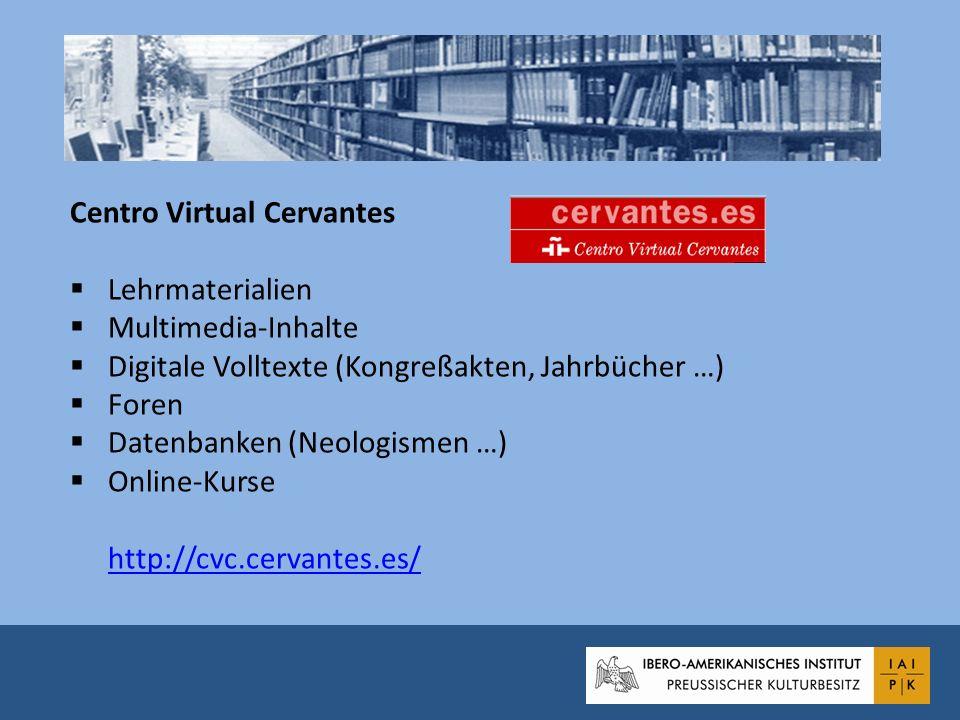 Centro Virtual Cervantes Lehrmaterialien Multimedia-Inhalte Digitale Volltexte (Kongreßakten, Jahrbücher …) Foren Datenbanken (Neologismen …) Online-K