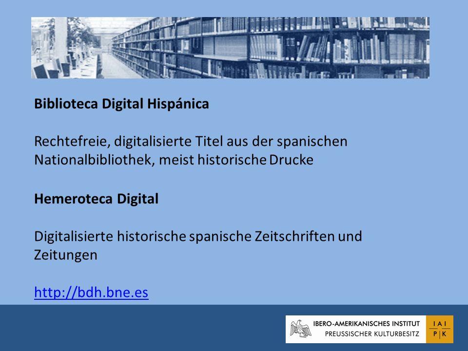Biblioteca Digital Hispánica Rechtefreie, digitalisierte Titel aus der spanischen Nationalbibliothek, meist historische Drucke Hemeroteca Digital Digi