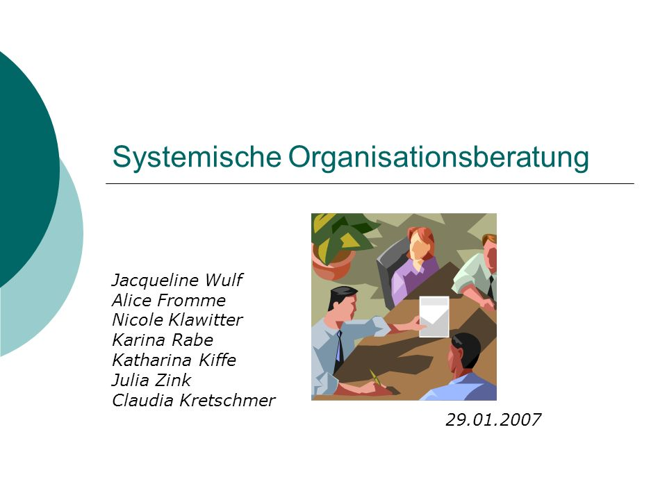 Systemische Organisationsberatung Jacqueline Wulf Alice Fromme Nicole Klawitter Karina Rabe Katharina Kiffe Julia Zink Claudia Kretschmer 29.01.2007