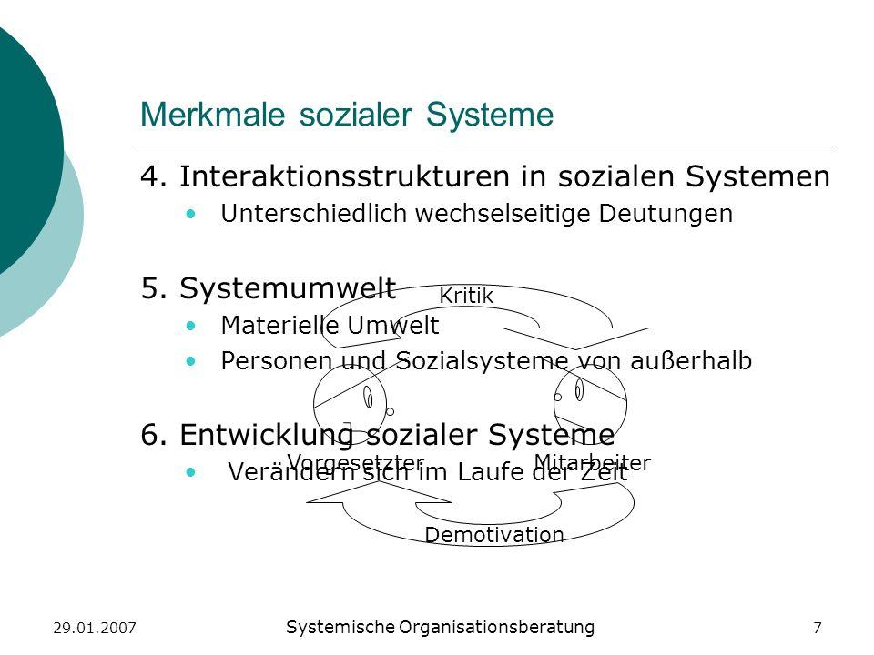 29.01.2007 Systemische Organisationsberatung 7 Merkmale sozialer Systeme 4. Interaktionsstrukturen in sozialen Systemen Unterschiedlich wechselseitige