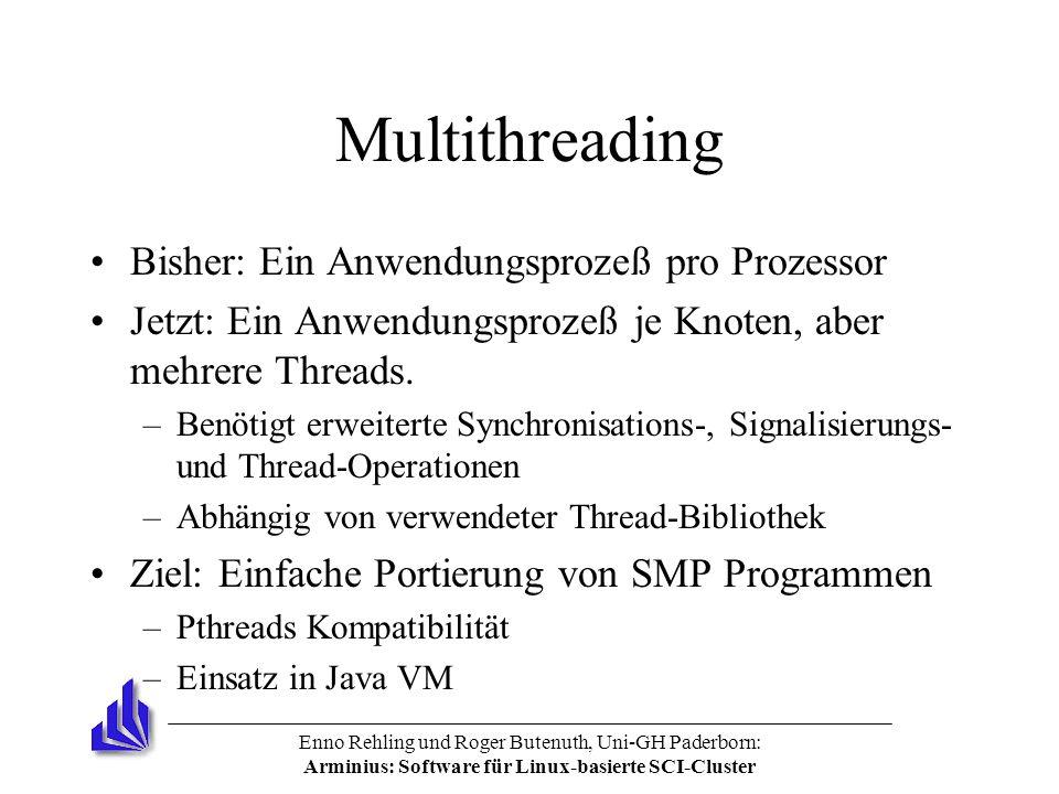 Enno Rehling und Roger Butenuth, Uni-GH Paderborn: Arminius: Software für Linux-basierte SCI-Cluster Multithreading Bisher: Ein Anwendungsprozeß pro P