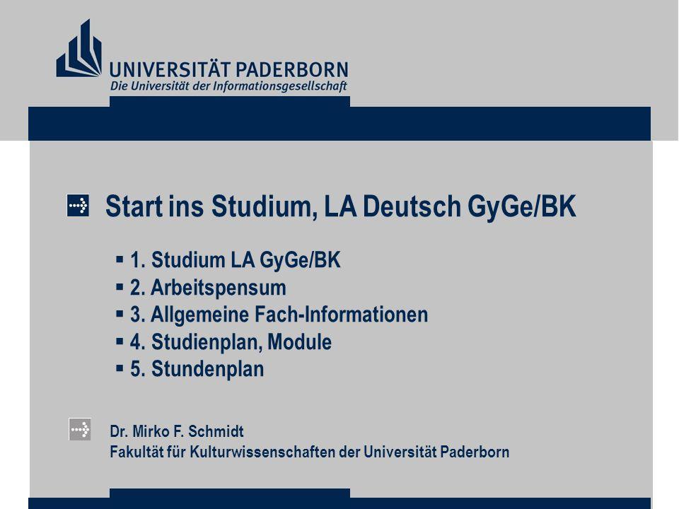 Dr. Mirko F. Schmidt Fakultät für Kulturwissenschaften der Universität Paderborn Start ins Studium, LA Deutsch GyGe/BK 1. Studium LA GyGe/BK 2. Arbeit