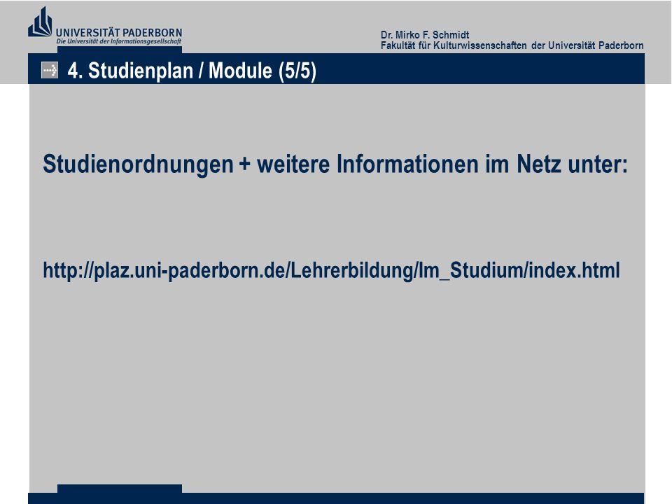 Dr. Mirko F. Schmidt Fakultät für Kulturwissenschaften der Universität Paderborn 4. Studienplan / Module (5/5) Studienordnungen + weitere Informatione