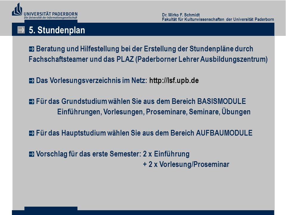 Dr. Mirko F. Schmidt Fakultät für Kulturwissenschaften der Universität Paderborn 5. Stundenplan Beratung und Hilfestellung bei der Erstellung der Stun