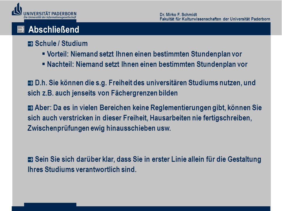 Dr. Mirko F. Schmidt Fakultät für Kulturwissenschaften der Universität Paderborn Abschließend Schule / Studium Vorteil: Niemand setzt Ihnen einen best